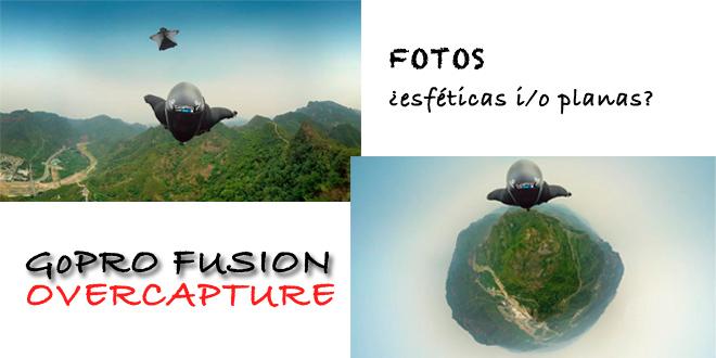GoPRO Fusion: OverCapture y fotos normales